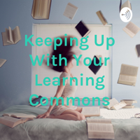 Keeping Up With Your Learning Commons podcast