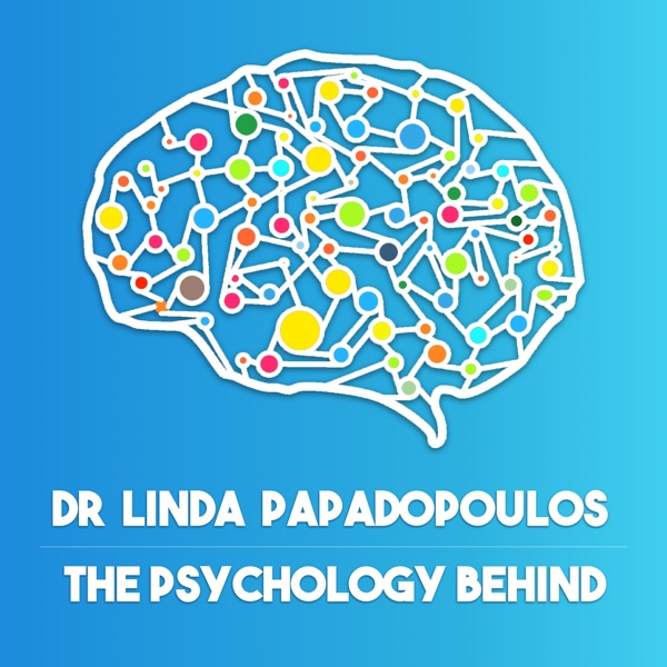 The Psychology Behind with Dr Linda Papadopoulos