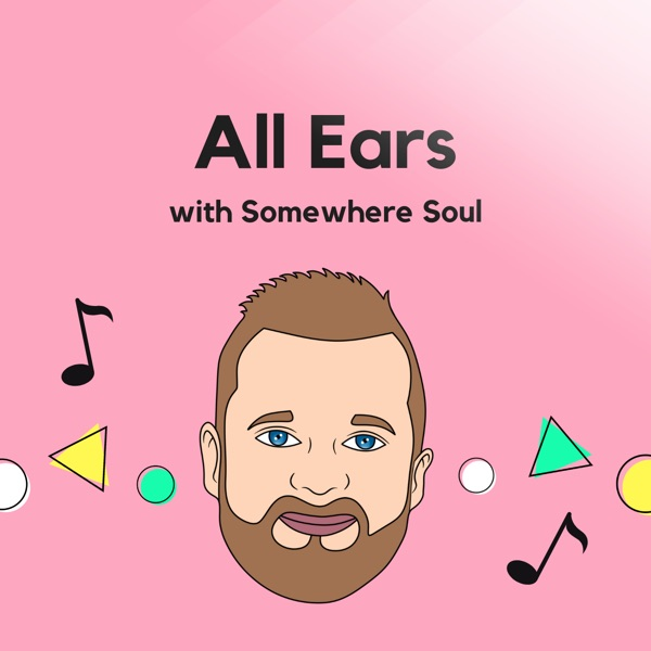 All Ears with Somewhere Soul