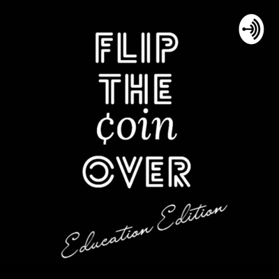 Flip The Coin Over: Education Edition