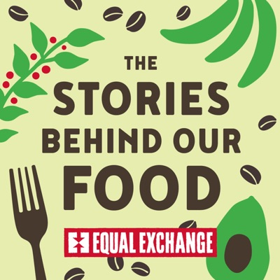 The Stories Behind Our Food | An Equal Exchange Podcast