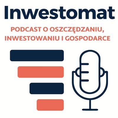 Inwestomat - prosty podcast o oszczędzaniu, inwestowaniu i gospodarce