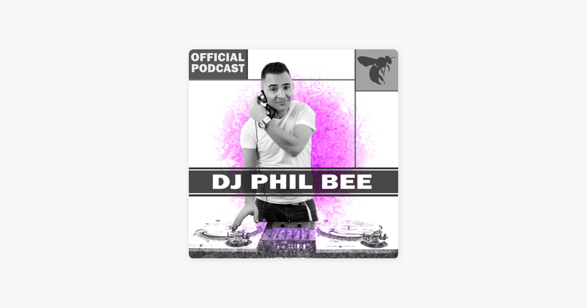 DJ PHIL BEE - OFFICIAL PODCAST on Apple Podcasts