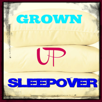 Grown-Up Sleepover Podcast podcast