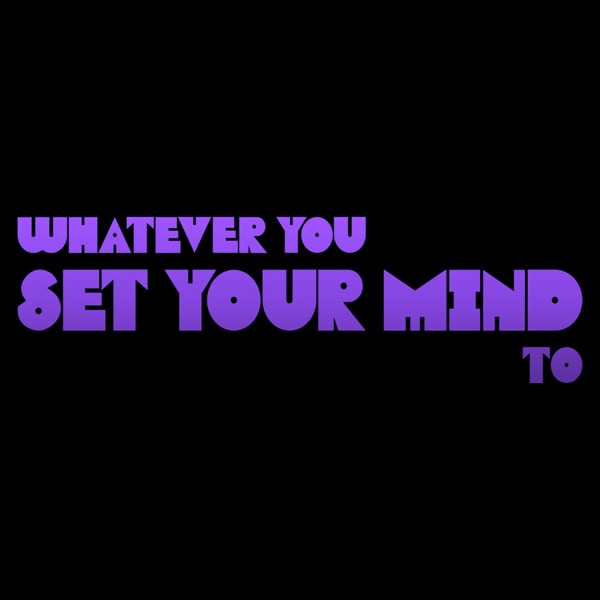 Whatever You Set Your Mind To