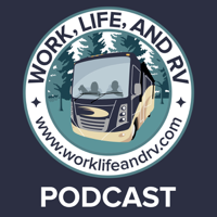 Work, Life, and RV Podcast podcast