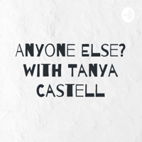 Anyone Else? with Tanya Castell podcast