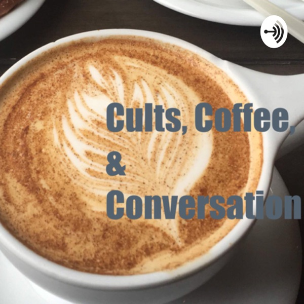 Cults, Coffee, & Conversation