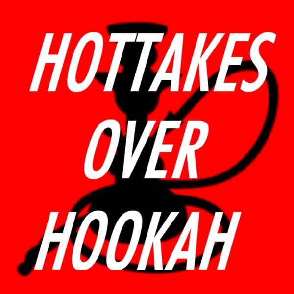 Hottakes Over Hookah