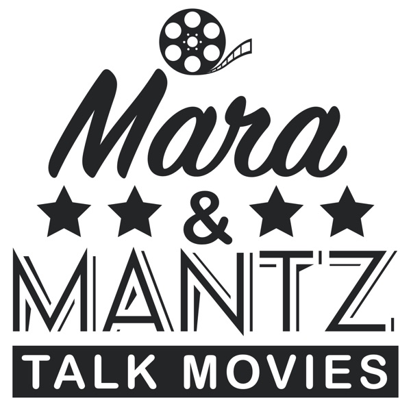 Mara & Mantz Talk Movies