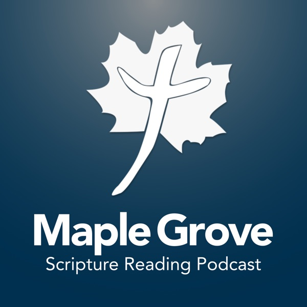 Maple Grove Scripture Reading Podcast - Maple Grove Christian Church
