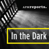 In the Dark - APM Reports