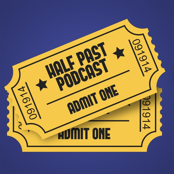 Half Past Podcast - The Movie Review Podcast