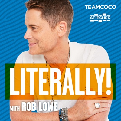 Literally! With Rob Lowe:Stitcher & Team Coco, Rob Lowe