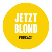 Jetzt Blond Podcast podcast