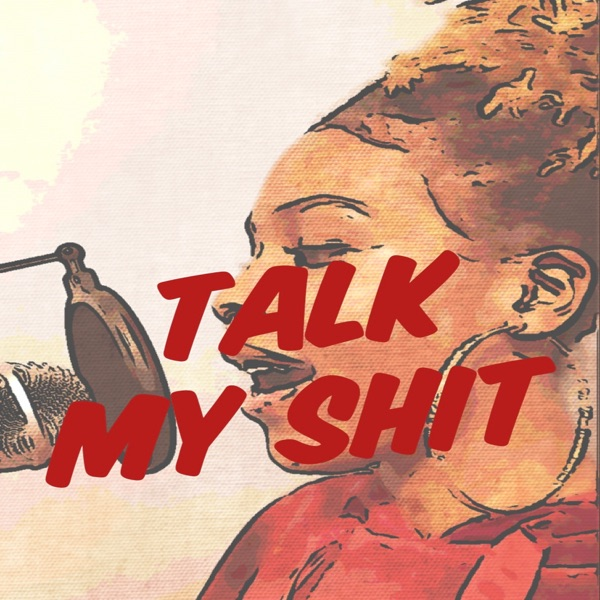 Talk My Shit Podcast