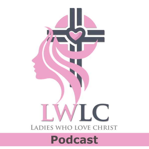 Ladies Who Love Christ (LWLC)Podcast