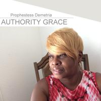 Authority Grace with Prophetess Demetria podcast