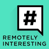 Remotely Interesting podcast