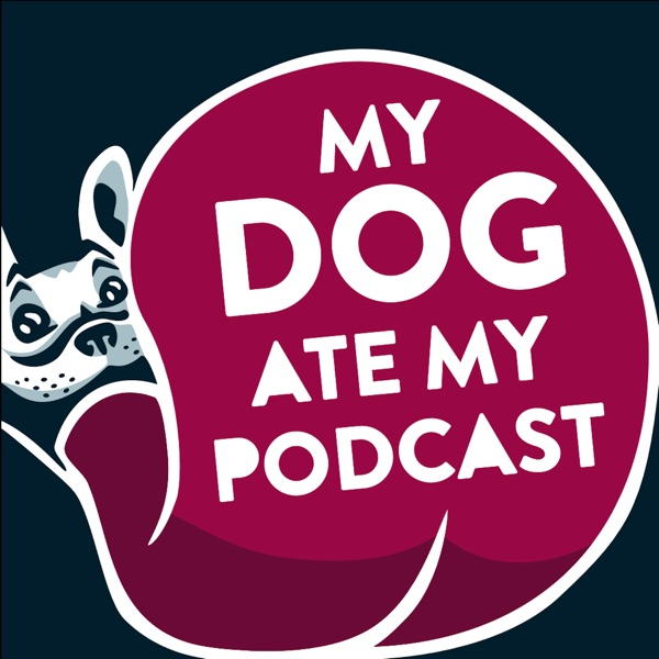 My Dog Ate My Podcast