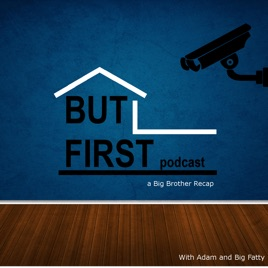 But First: But First BB Season 21: Episode 4 on Apple Podcasts