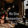 No One Remembers Ross artwork