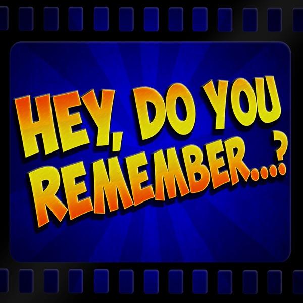 Hey, Do You Remember   ? | Podbay