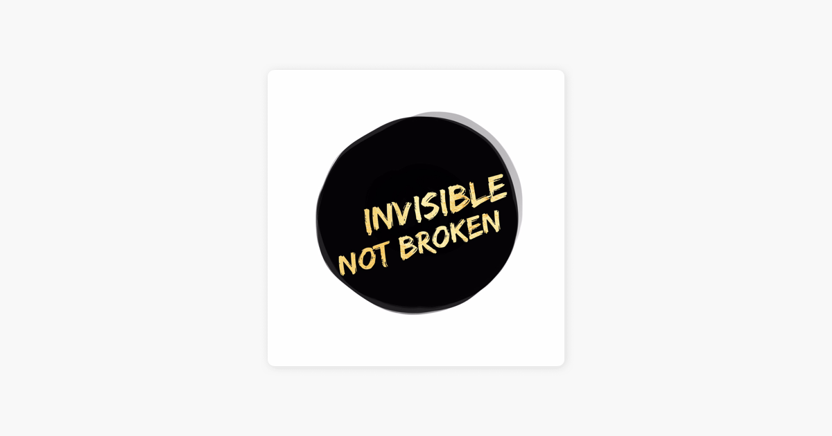 Invisible Not Broken A Chronic Illness Podcast on Apple Podcasts