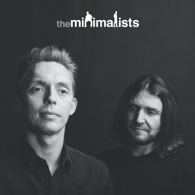 The Minimalists Podcast:The Minimalists