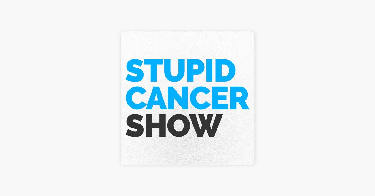 The Stupid Cancer Show on Apple Podcasts