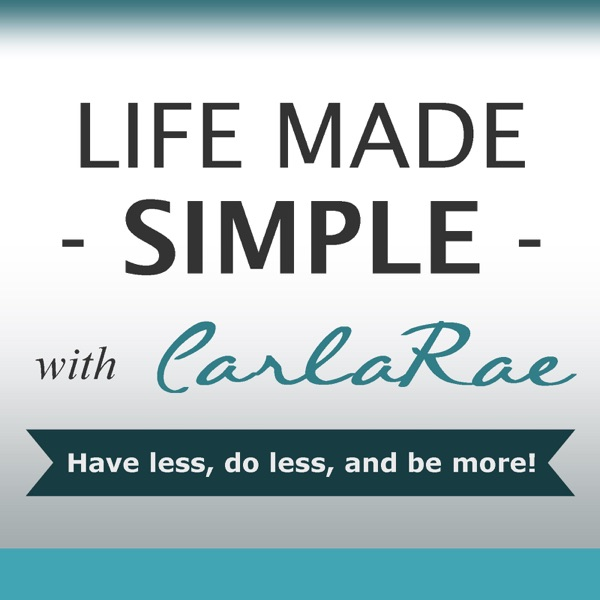 Life Made Simple with CarlaRae │ Motivation │ Inspiration │ Home Organizing, Time Management │ Lifestyle & Wellness Coaching