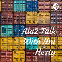 Ala2 Talk With Uni Hesty podcast