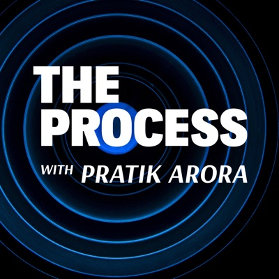 The Process with Pratik Arora