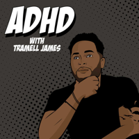 ADHD Podcast with Tramell James podcast