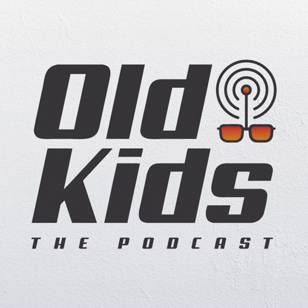 Old Kids The Podcast