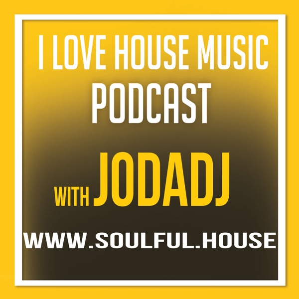 I Love House Music Podcast with Jodadj