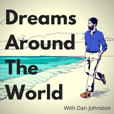 Dreams Around The World with Dan Johnston:Dan Johnston | Author and Coach For ENFPs, Freelancers, Consultants, and On