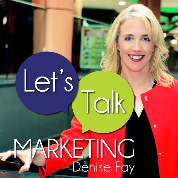 Related – Let's Talk Marketing with Denise Fay – Podcast
