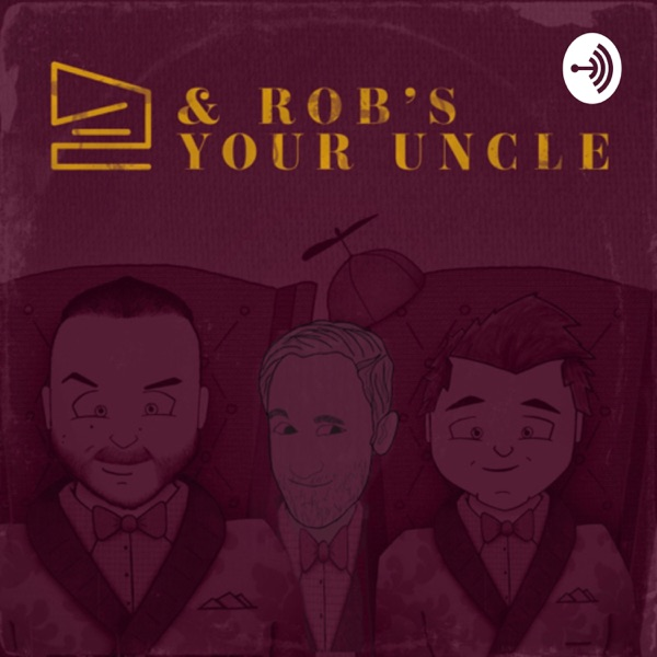 & Rob's Your Uncle - An Advice Variety Show