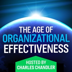 The Age of Organizational Effectiveness -- hosted by Charles Chandler