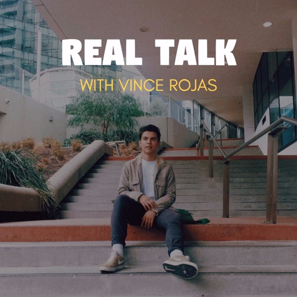 REAL TALK WITH VINCE ROJAS