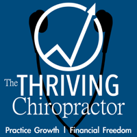 The Thriving Chiropractor | Chiropractic Marketing & Practice Management | Personal & Professional Development for Chiropract podcast