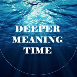 Deeper Meaning Time - A Mindful Motivational Podcast: Episode 13