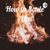 Scale Up - How to podcast