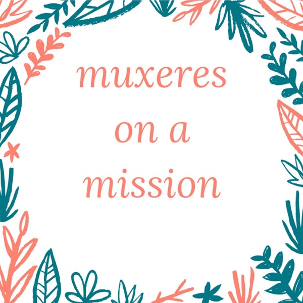 Muxeres on a Mission