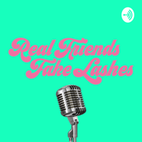 Real Friends Fake Lashes podcast
