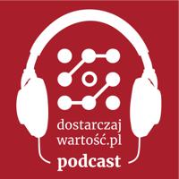 Dostarczaj Wartość podcast