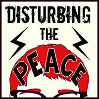 Disturbing The Peace Podcast podcast