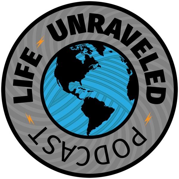 Life Unraveled Podcast