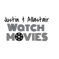 Justin and Allastair Watch Movies podcast